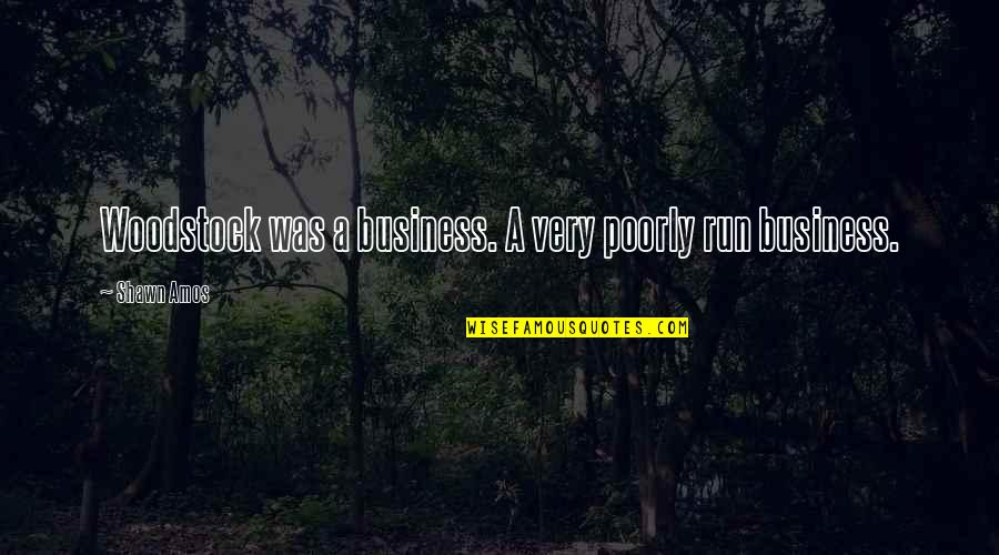 Percaya Quotes By Shawn Amos: Woodstock was a business. A very poorly run