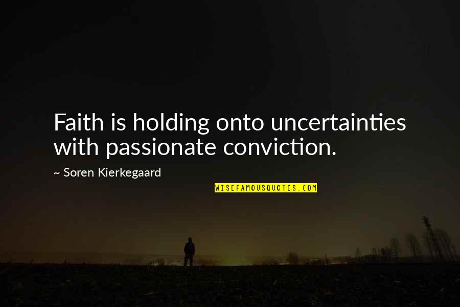 Percaya Quotes By Soren Kierkegaard: Faith is holding onto uncertainties with passionate conviction.