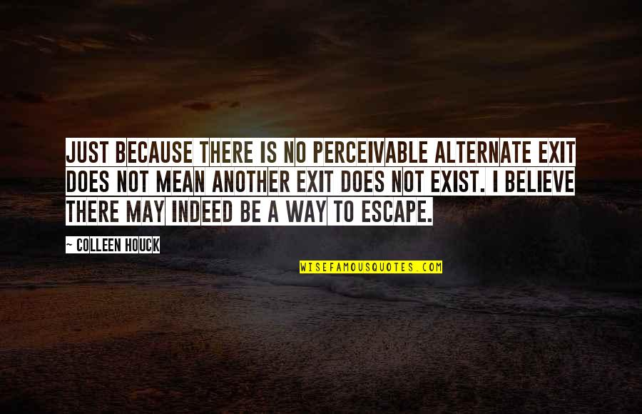 Perceivable Quotes By Colleen Houck: Just because there is no perceivable alternate exit