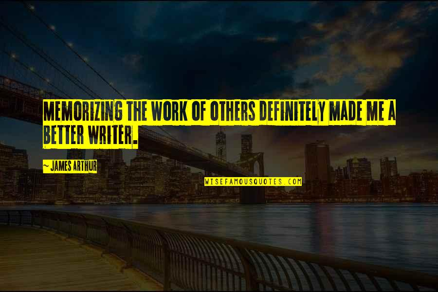 Perceivable Quotes By James Arthur: Memorizing the work of others definitely made me