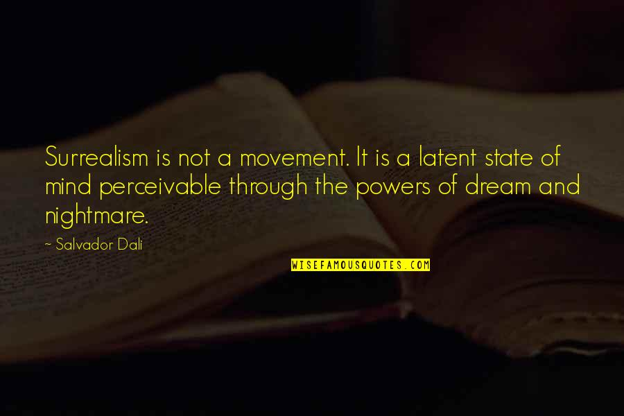 Perceivable Quotes By Salvador Dali: Surrealism is not a movement. It is a