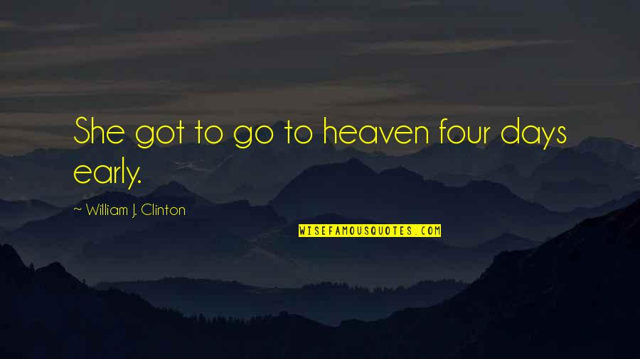 Perceivable Quotes By William J. Clinton: She got to go to heaven four days