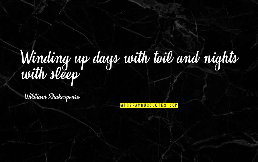 Perceivable Quotes By William Shakespeare: Winding up days with toil and nights with