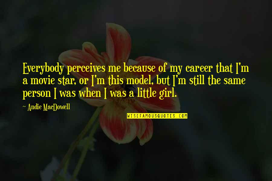 Perceives Quotes By Andie MacDowell: Everybody perceives me because of my career that