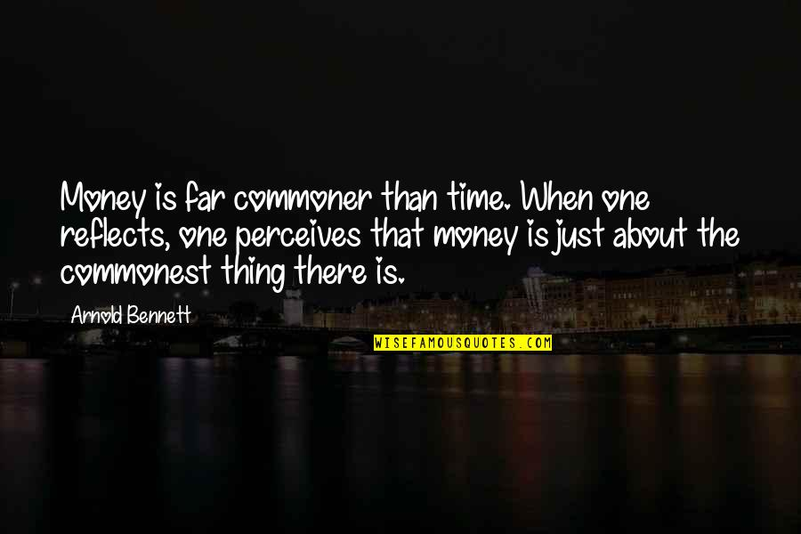Perceives Quotes By Arnold Bennett: Money is far commoner than time. When one
