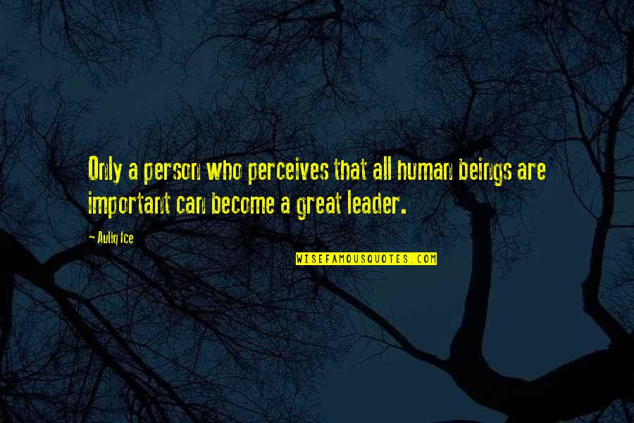 Perceives Quotes By Auliq Ice: Only a person who perceives that all human