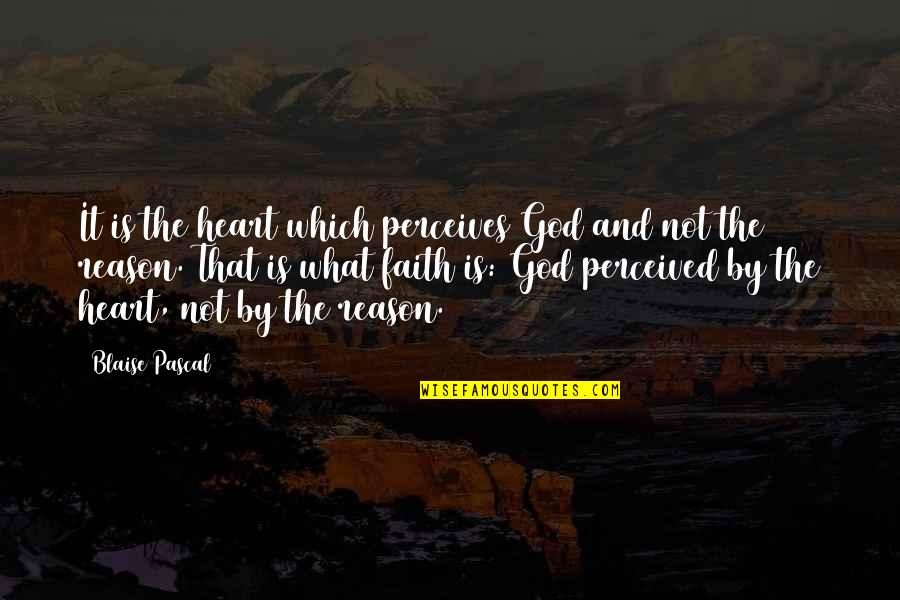 Perceives Quotes By Blaise Pascal: It is the heart which perceives God and