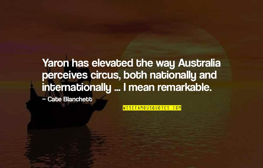 Perceives Quotes By Cate Blanchett: Yaron has elevated the way Australia perceives circus,