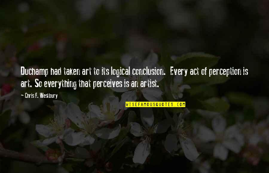 Perceives Quotes By Chris F. Westbury: Duchamp had taken art to its logical conclusion.
