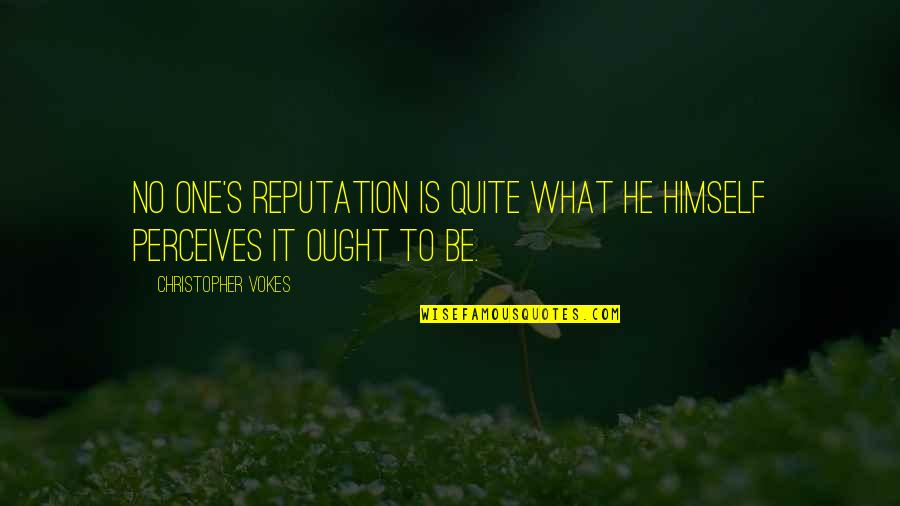 Perceives Quotes By Christopher Vokes: No one's reputation is quite what he himself