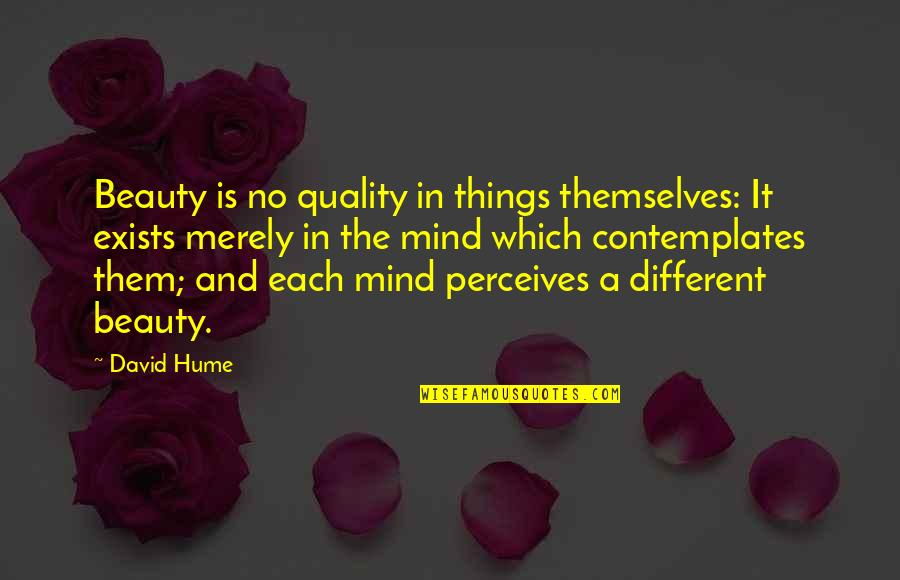Perceives Quotes By David Hume: Beauty is no quality in things themselves: It