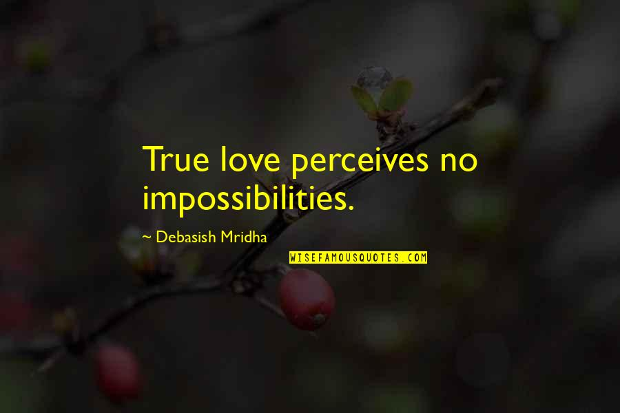 Perceives Quotes By Debasish Mridha: True love perceives no impossibilities.