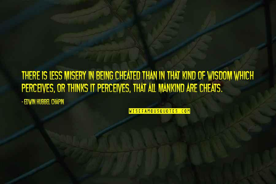 Perceives Quotes By Edwin Hubbel Chapin: There is less misery in being cheated than