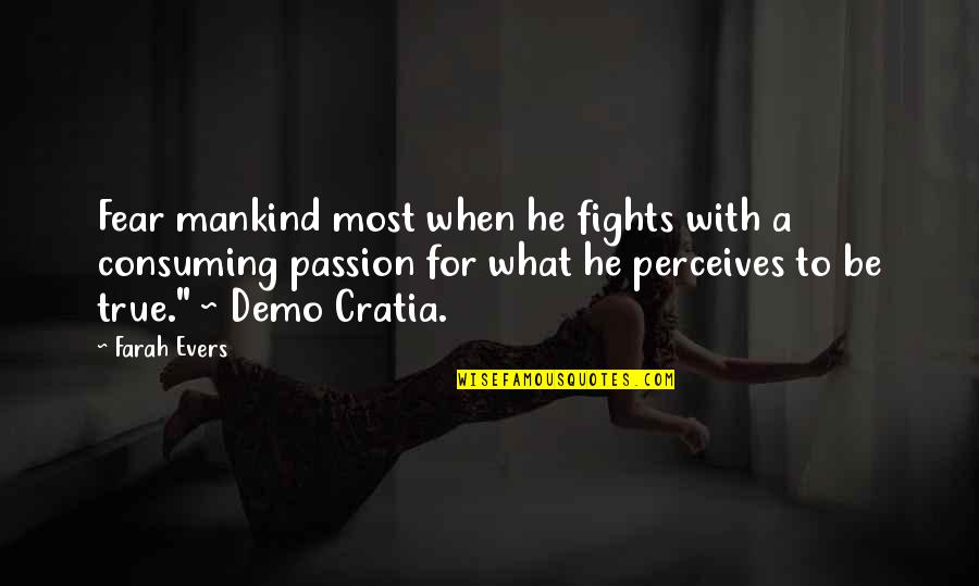 Perceives Quotes By Farah Evers: Fear mankind most when he fights with a