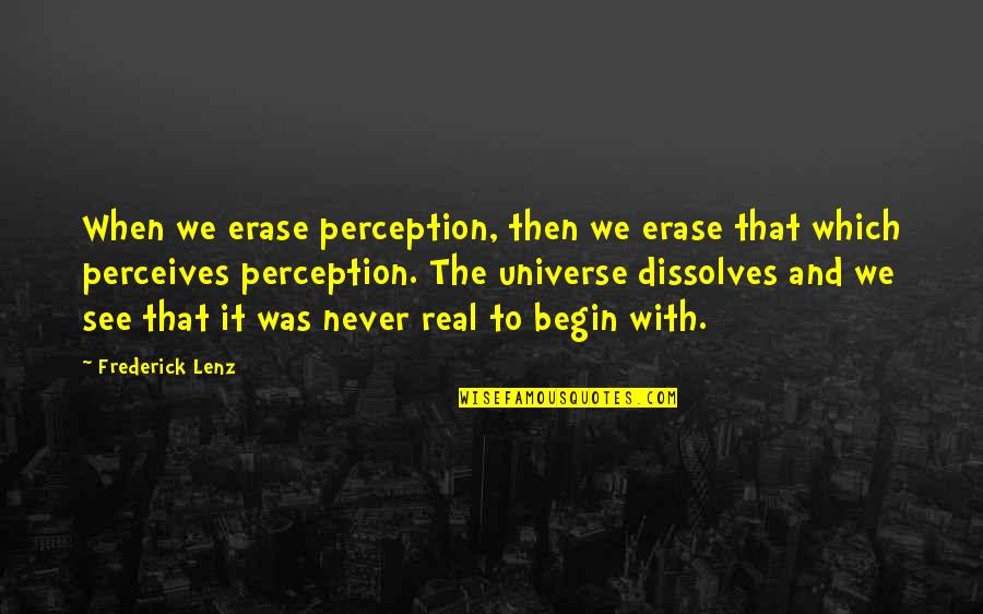 Perceives Quotes By Frederick Lenz: When we erase perception, then we erase that