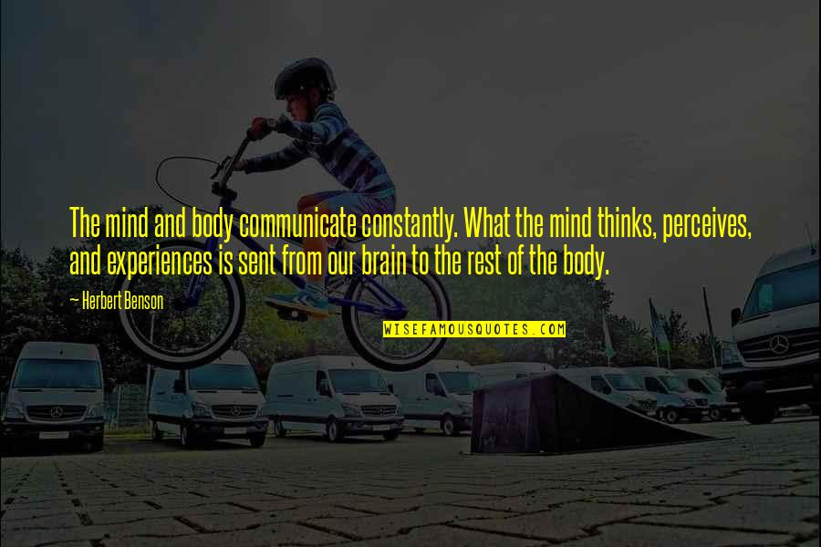 Perceives Quotes By Herbert Benson: The mind and body communicate constantly. What the