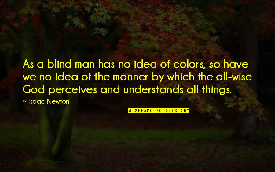 Perceives Quotes By Isaac Newton: As a blind man has no idea of