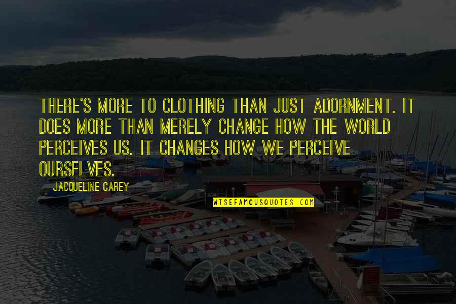 Perceives Quotes By Jacqueline Carey: There's more to clothing than just adornment. It