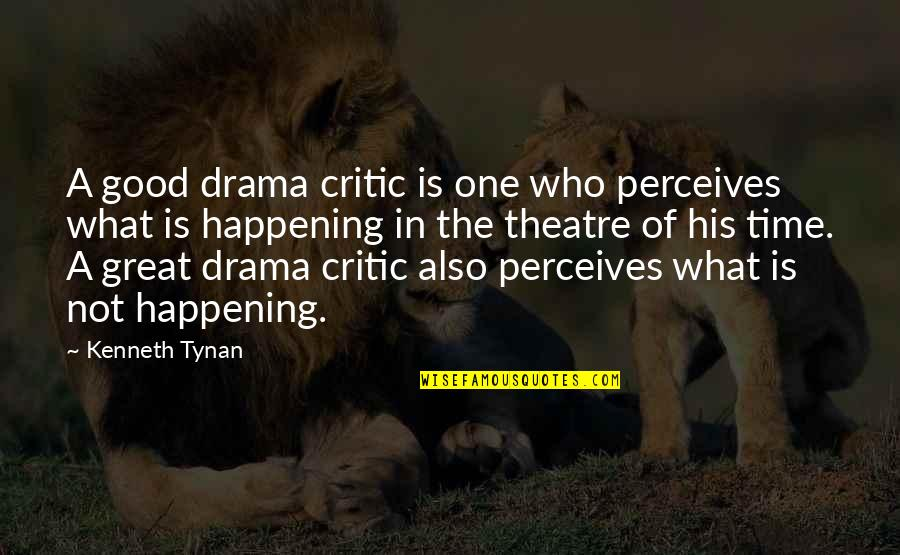 Perceives Quotes By Kenneth Tynan: A good drama critic is one who perceives