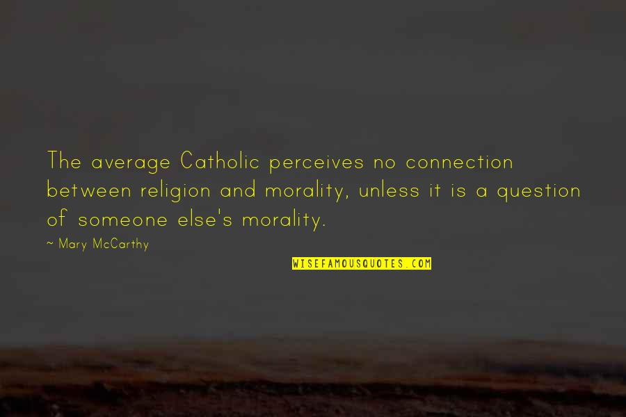 Perceives Quotes By Mary McCarthy: The average Catholic perceives no connection between religion