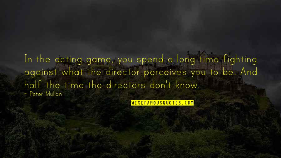 Perceives Quotes By Peter Mullan: In the acting game, you spend a long
