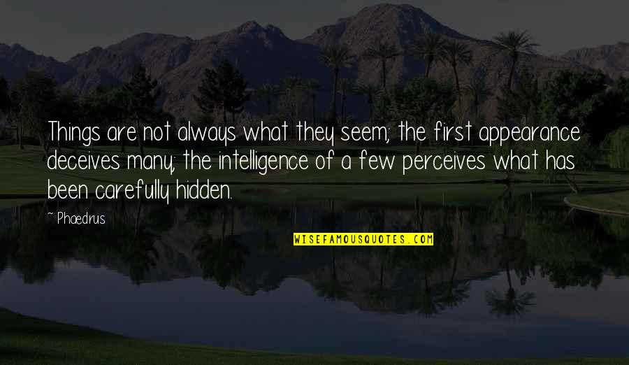 Perceives Quotes By Phaedrus: Things are not always what they seem; the