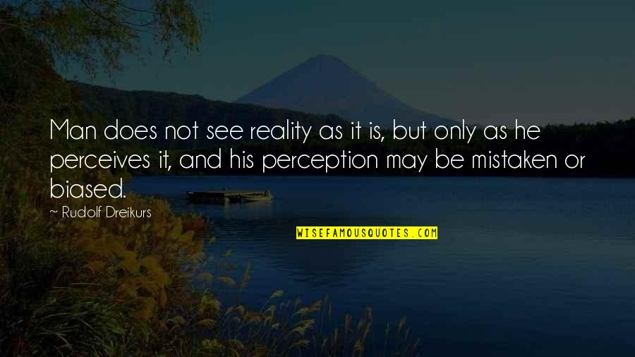 Perceives Quotes By Rudolf Dreikurs: Man does not see reality as it is,