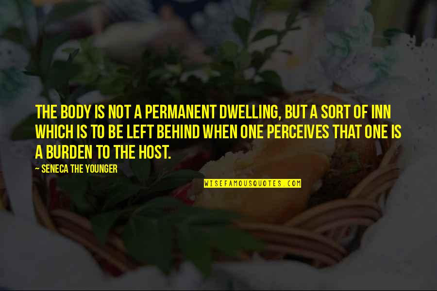 Perceives Quotes By Seneca The Younger: The body is not a permanent dwelling, but
