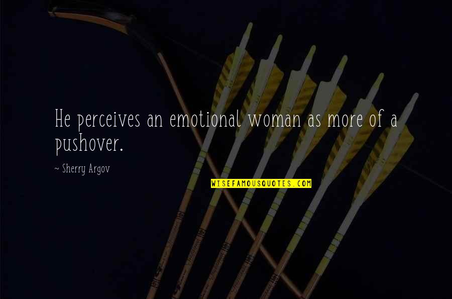 Perceives Quotes By Sherry Argov: He perceives an emotional woman as more of