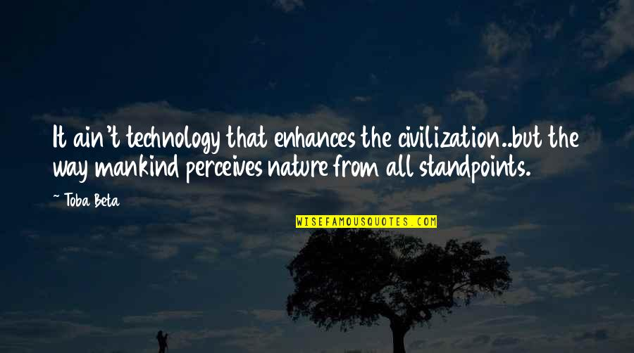 Perceives Quotes By Toba Beta: It ain't technology that enhances the civilization..but the