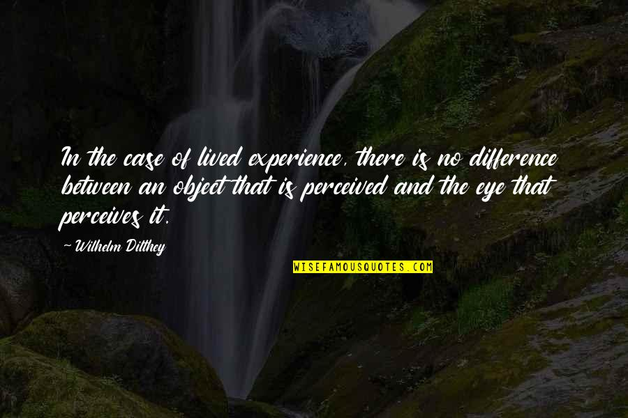 Perceives Quotes By Wilhelm Dilthey: In the case of lived experience, there is