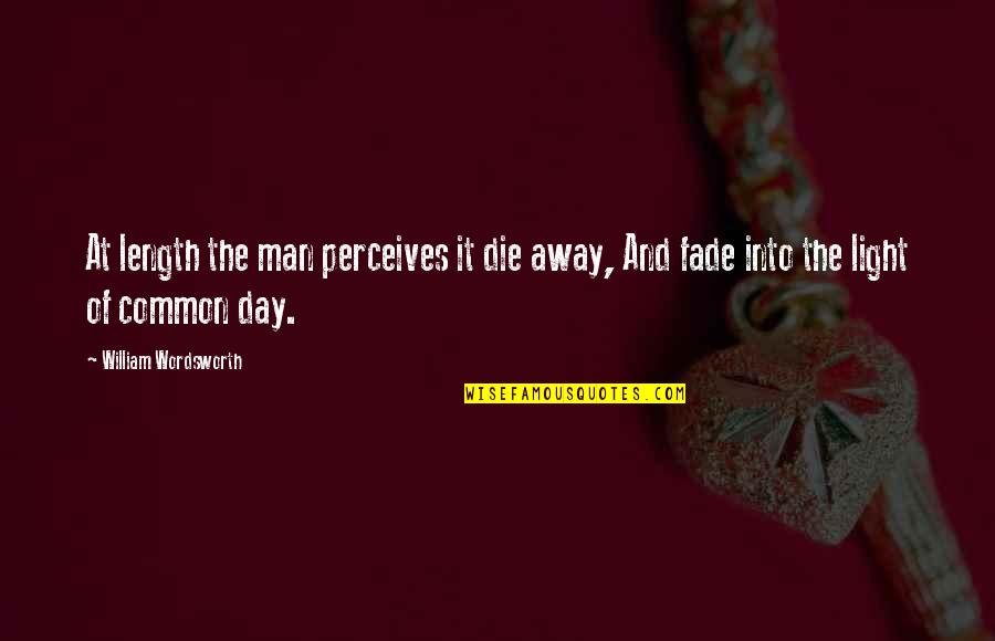 Perceives Quotes By William Wordsworth: At length the man perceives it die away,