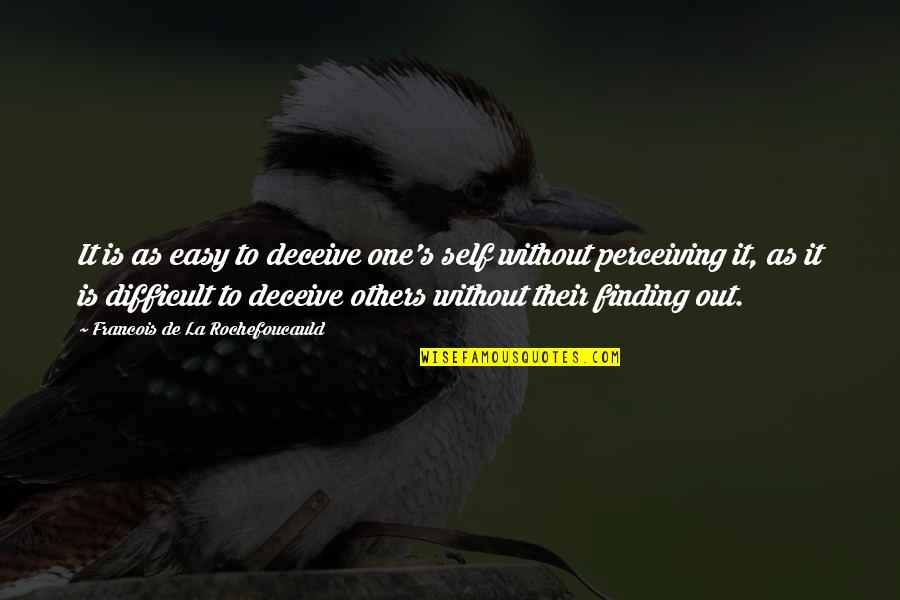 Perceiving Others Quotes By Francois De La Rochefoucauld: It is as easy to deceive one's self
