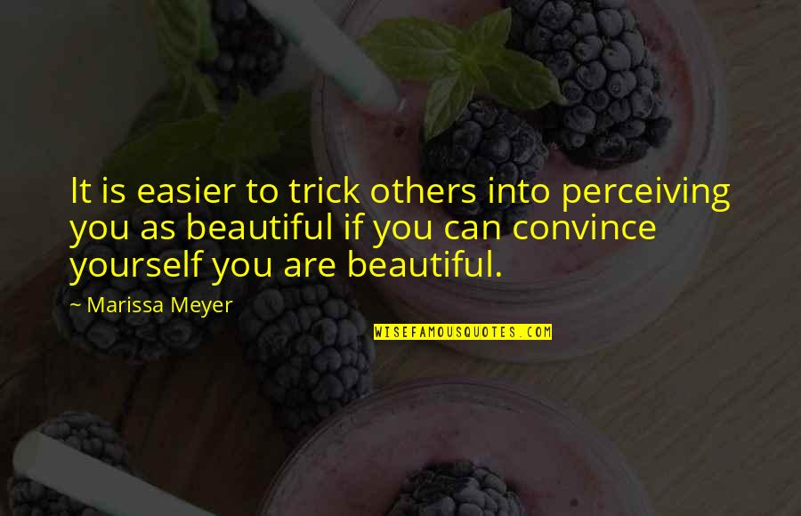 Perceiving Others Quotes By Marissa Meyer: It is easier to trick others into perceiving