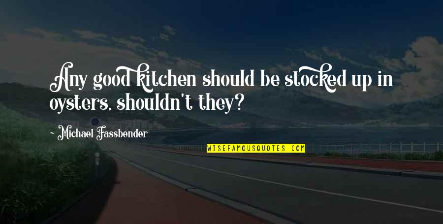 Perceiving Others Quotes By Michael Fassbender: Any good kitchen should be stocked up in