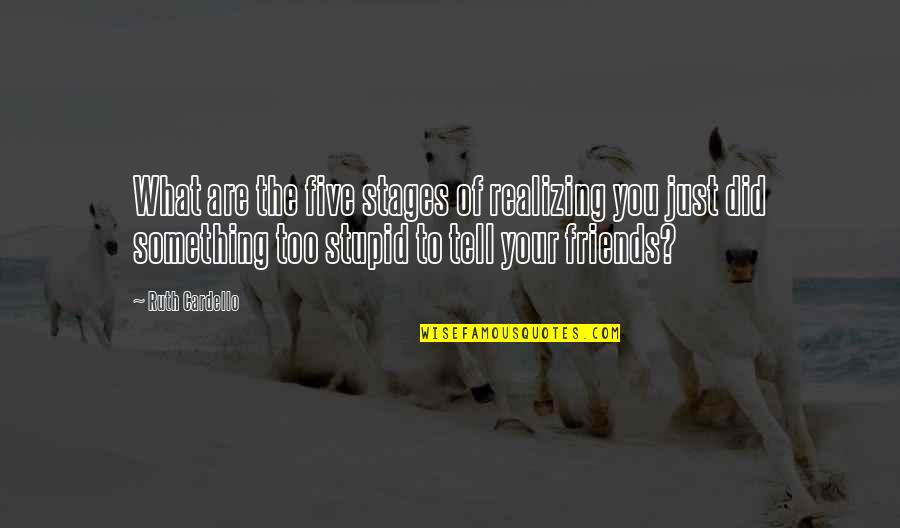 Perceiving Others Quotes By Ruth Cardello: What are the five stages of realizing you