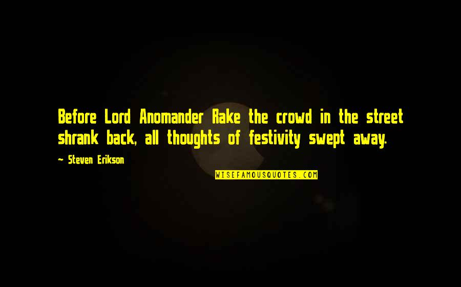 Perceiving Others Quotes By Steven Erikson: Before Lord Anomander Rake the crowd in the
