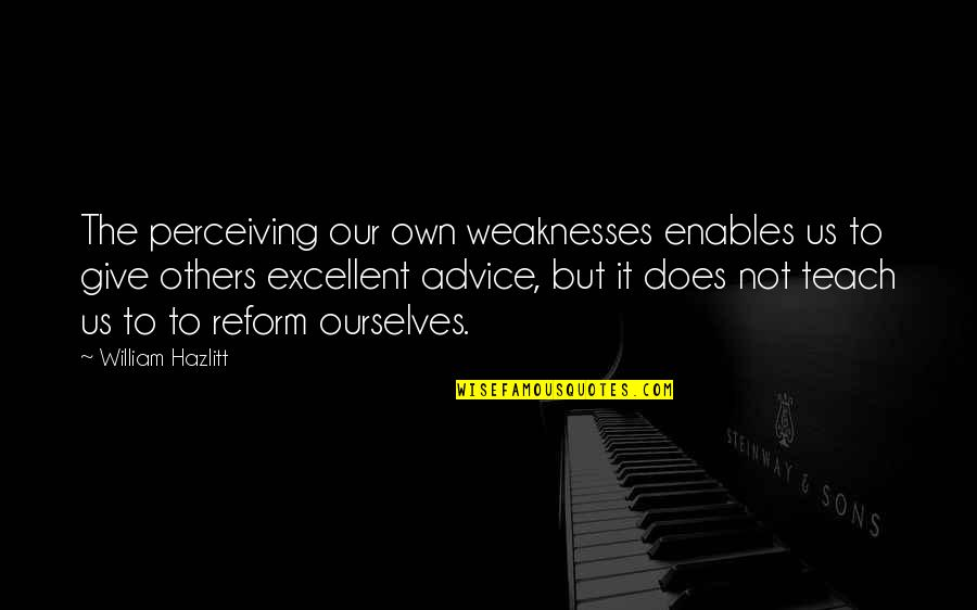 Perceiving Others Quotes By William Hazlitt: The perceiving our own weaknesses enables us to