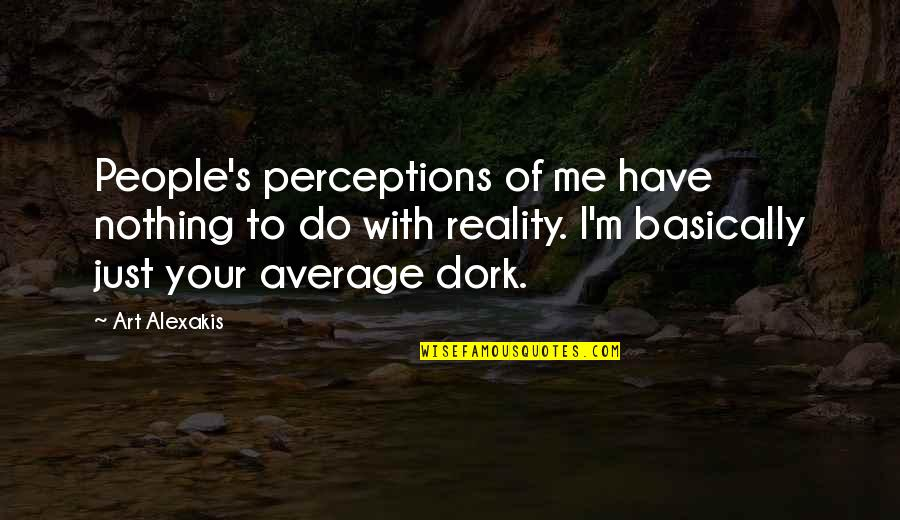 Perceptions Quotes By Art Alexakis: People's perceptions of me have nothing to do