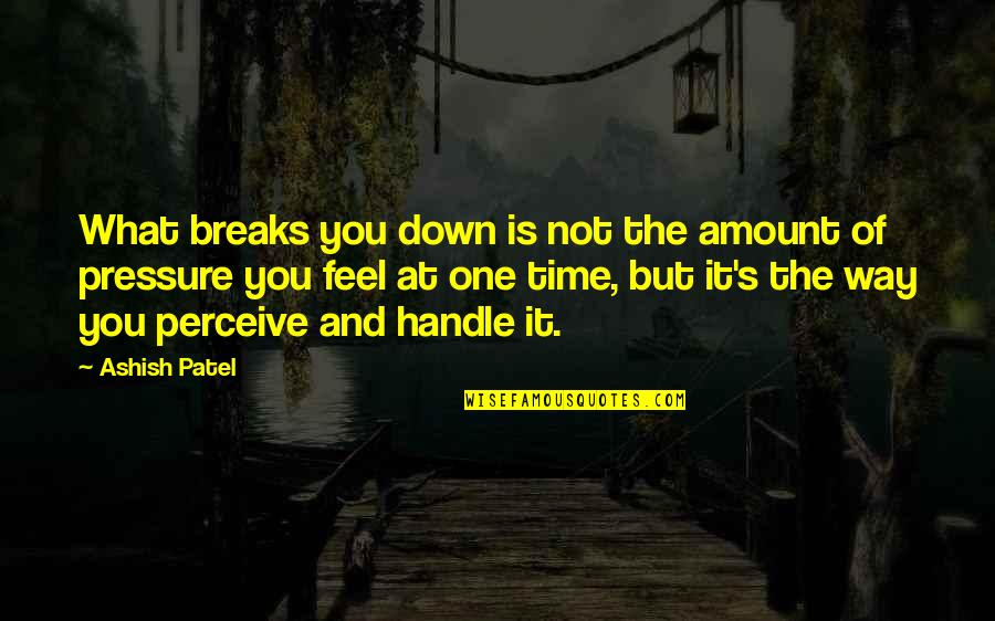 Perceptions Quotes By Ashish Patel: What breaks you down is not the amount