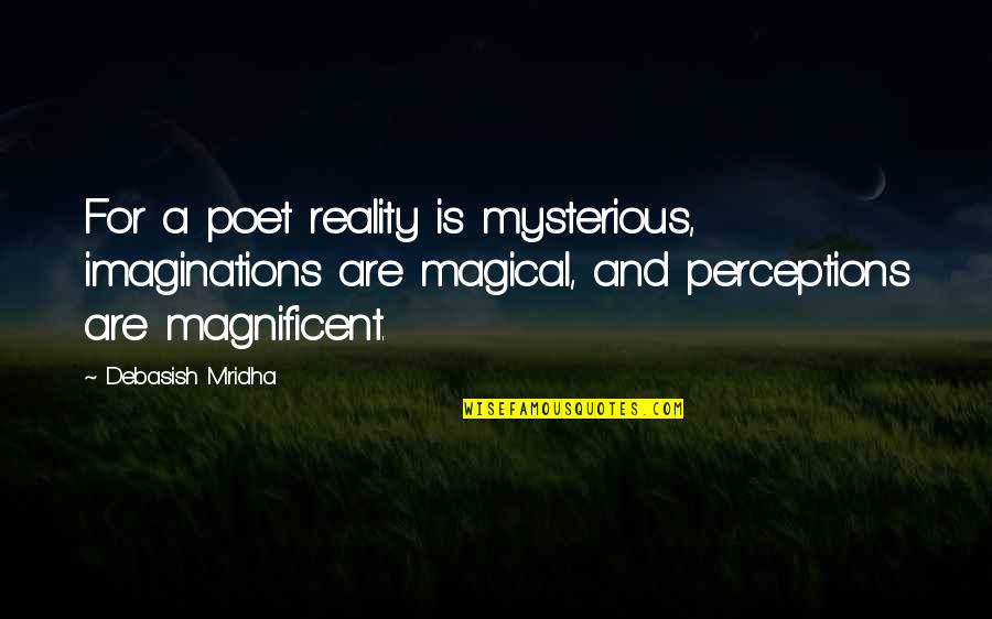 Perceptions Quotes By Debasish Mridha: For a poet reality is mysterious, imaginations are