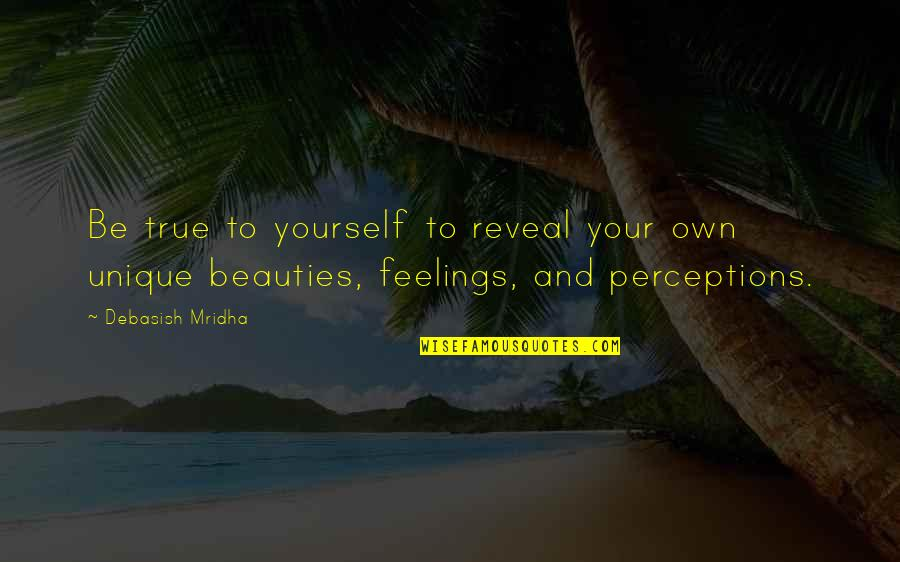 Perceptions Quotes By Debasish Mridha: Be true to yourself to reveal your own