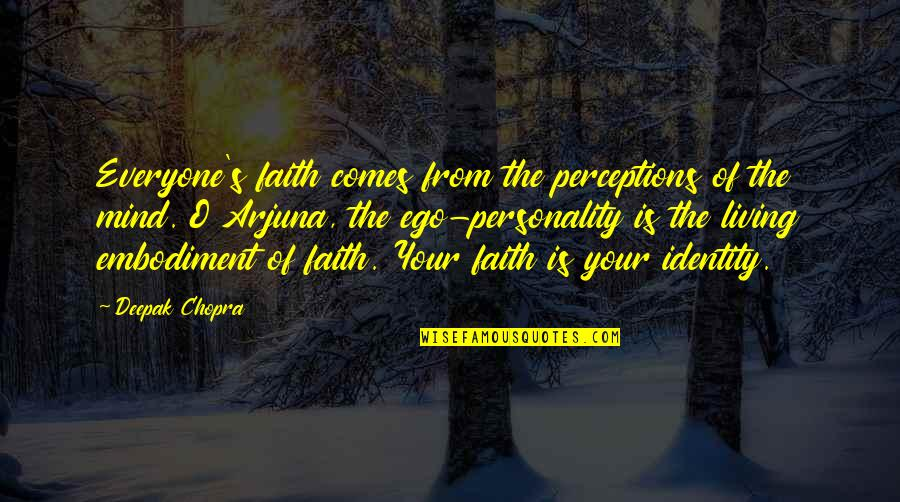 Perceptions Quotes By Deepak Chopra: Everyone's faith comes from the perceptions of the