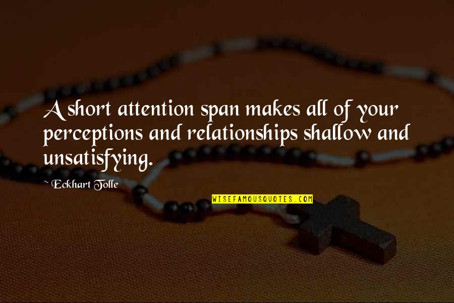 Perceptions Quotes By Eckhart Tolle: A short attention span makes all of your