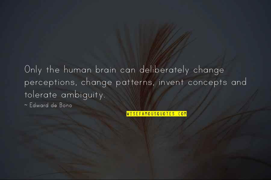 Perceptions Quotes By Edward De Bono: Only the human brain can deliberately change perceptions,