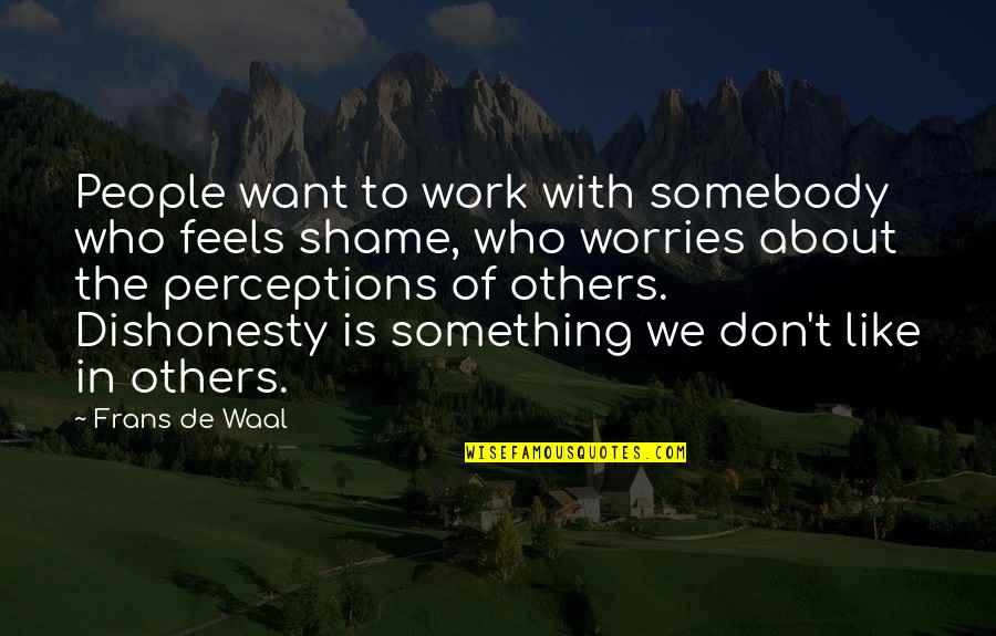 Perceptions Quotes By Frans De Waal: People want to work with somebody who feels