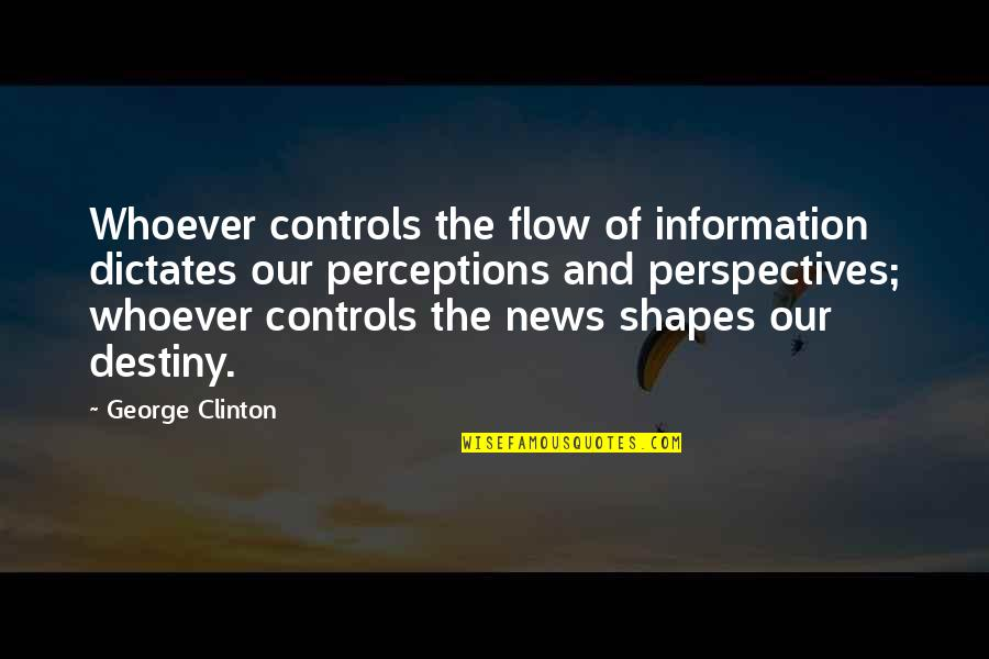 Perceptions Quotes By George Clinton: Whoever controls the flow of information dictates our