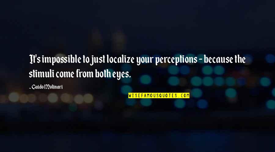 Perceptions Quotes By Guido Molinari: It's impossible to just localize your perceptions -