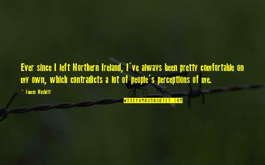 Perceptions Quotes By James Nesbitt: Ever since I left Northern Ireland, I've always
