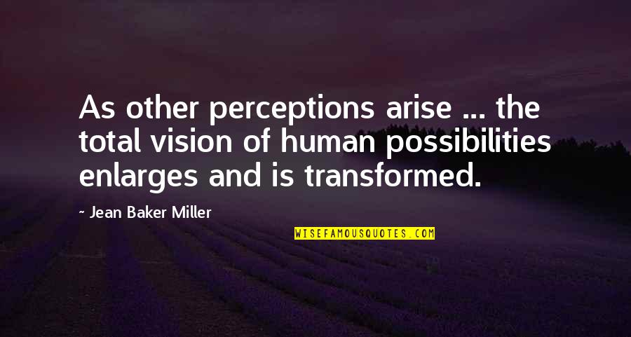 Perceptions Quotes By Jean Baker Miller: As other perceptions arise ... the total vision